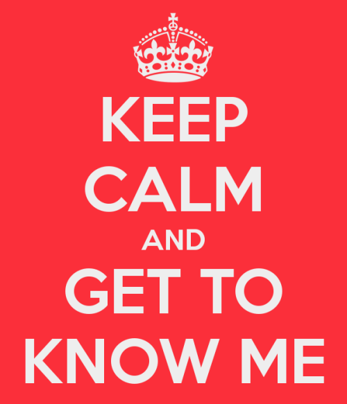 keep-calm-and-get-to-know-me-18